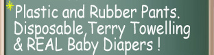 Plastic and rubber pants. Disposable, Terry Towelling and real baby diapers